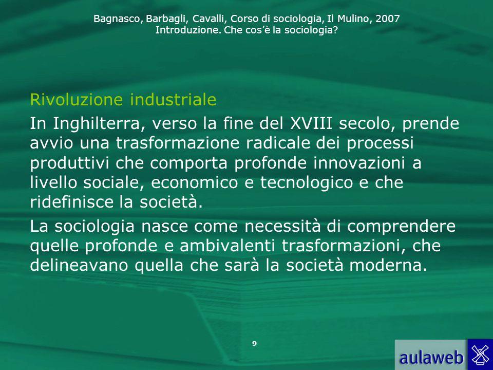 Bagnasco, Barbagli, Cavalli, Corso di sociologia, Il Mulino, 2007 Introduzione. Che cos'è la sociologia? 9 Rivoluzione industriale In Inghilterra, ver
