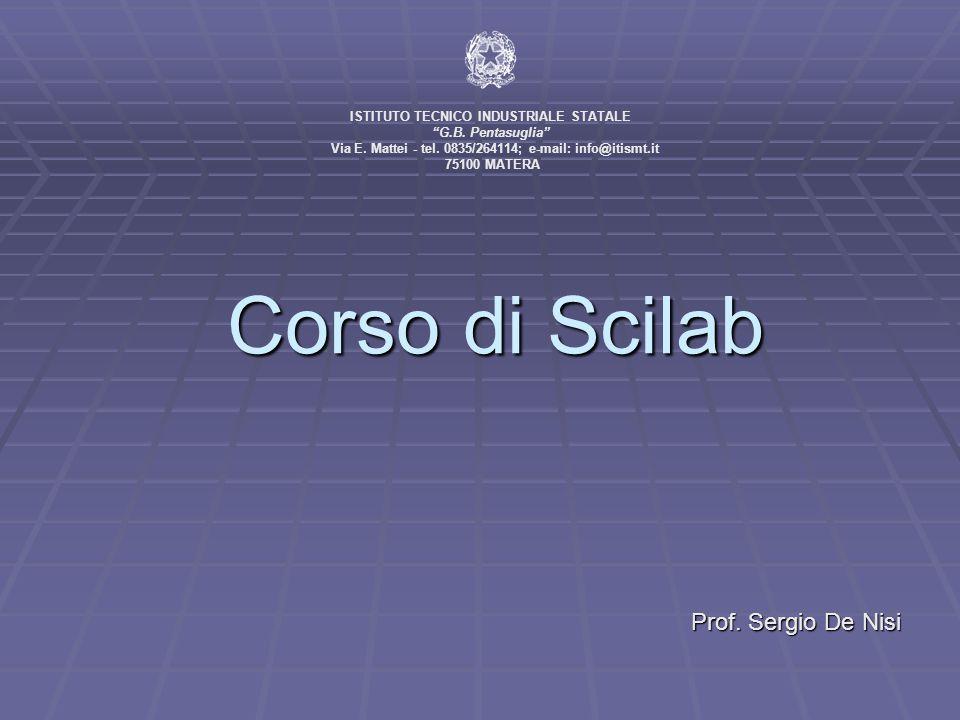 Corso di Scilab Prof.Sergio De Nisi ISTITUTO TECNICO INDUSTRIALE STATALE G.B.