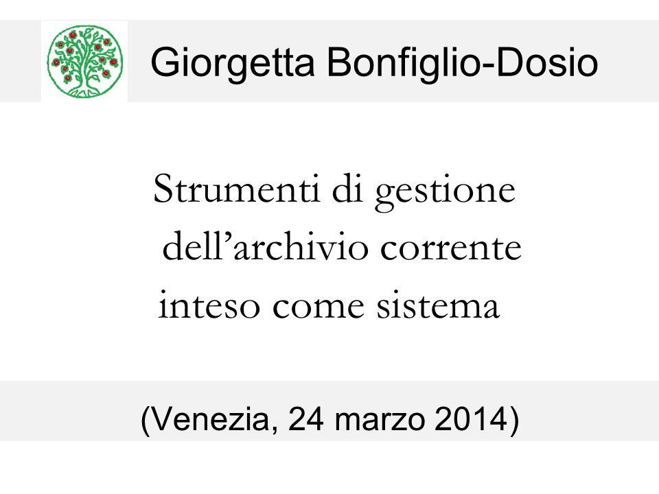 Giorgetta Bonfiglio-Dosio Strumenti di gestione dell'archivio corrente inteso come sistema (Venezia, 24 marzo 2014)