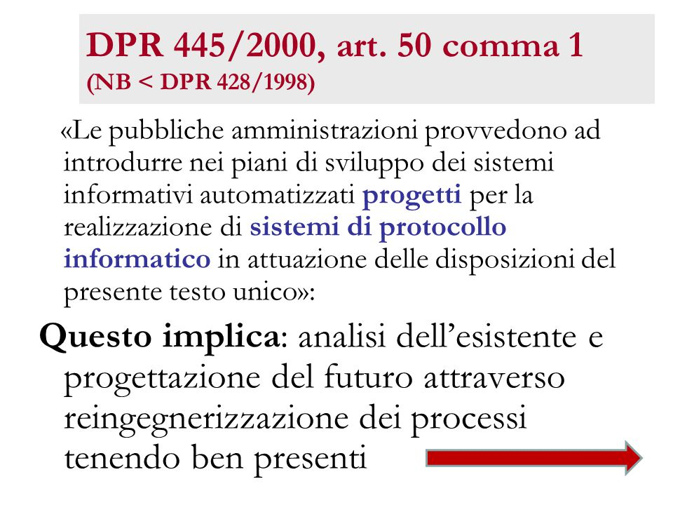 DPR 445/2000, art. 50 comma 1 (NB < DPR 428/1998) «Le pubbliche amministrazioni provvedono ad introdurre nei piani di sviluppo dei sistemi informativi