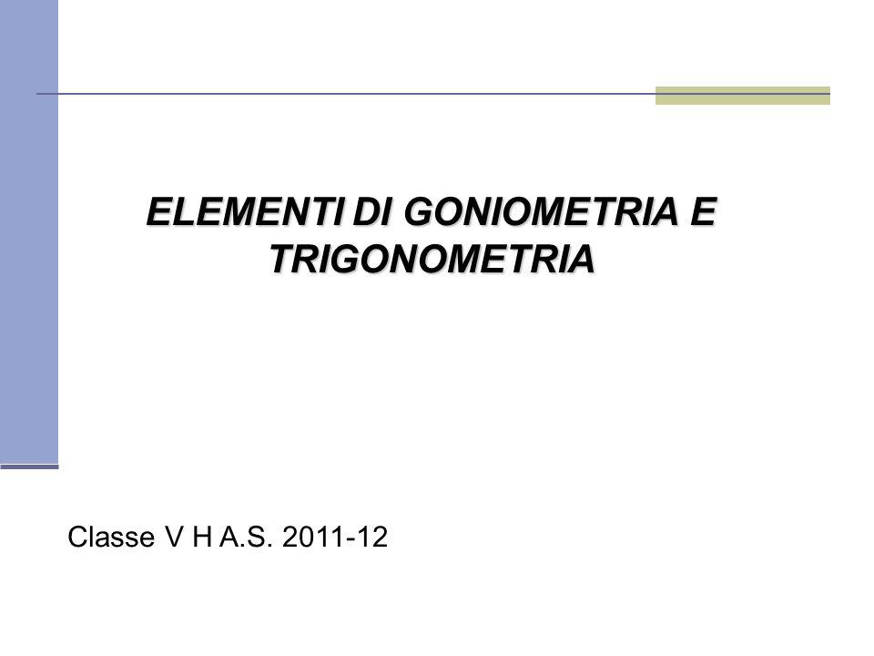 Classe V H A.S. 2011-12 ELEMENTI DI GONIOMETRIA E TRIGONOMETRIA