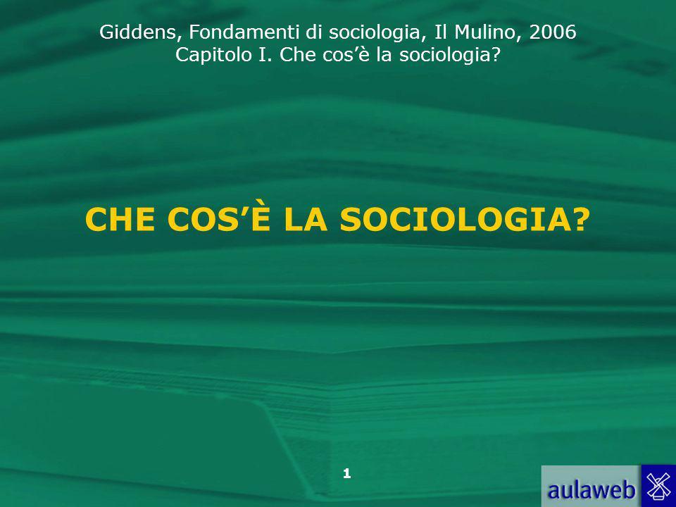 Giddens, Fondamenti di sociologia, Il Mulino, 2006 Capitolo I. Che cos'è la sociologia? 1 CHE COS'È LA SOCIOLOGIA?
