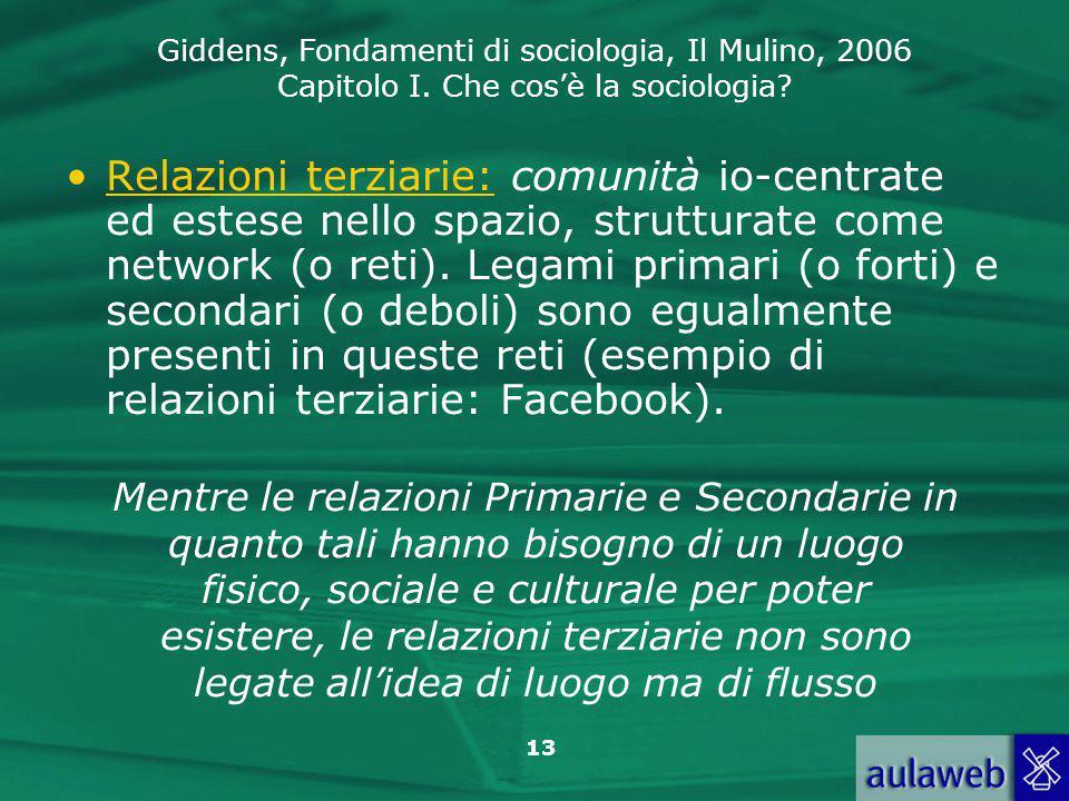 Giddens, Fondamenti di sociologia, Il Mulino, 2006 Capitolo I. Che cos'è la sociologia? 13 Relazioni terziarie: comunità io-centrate ed estese nello s