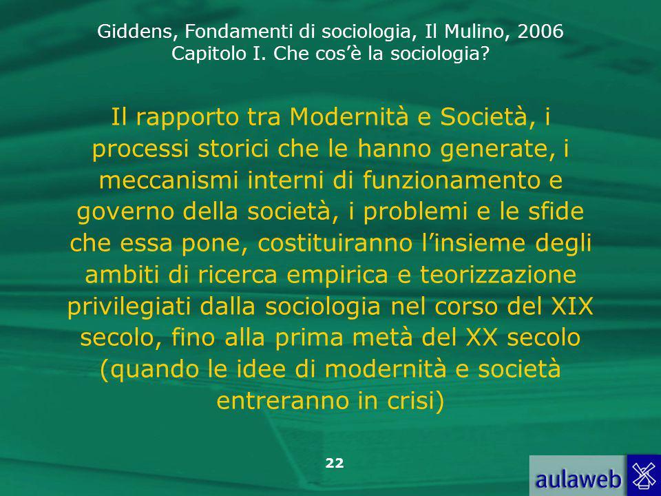 Giddens, Fondamenti di sociologia, Il Mulino, 2006 Capitolo I. Che cos'è la sociologia? 22 Il rapporto tra Modernità e Società, i processi storici che