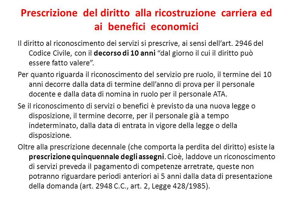 Prescrizione del diritto alla ricostruzione carriera ed ai benefici economici Il diritto al riconoscimento dei servizi si prescrive, ai sensi dell'art