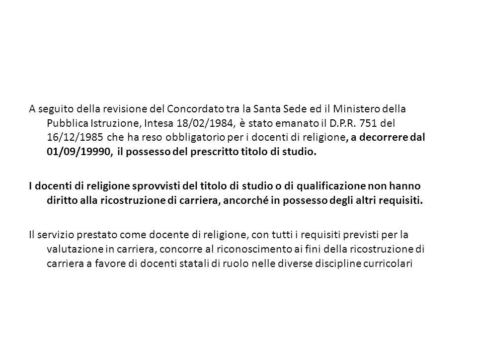 A seguito della revisione del Concordato tra la Santa Sede ed il Ministero della Pubblica Istruzione, Intesa 18/02/1984, è stato emanato il D.P.R. 751