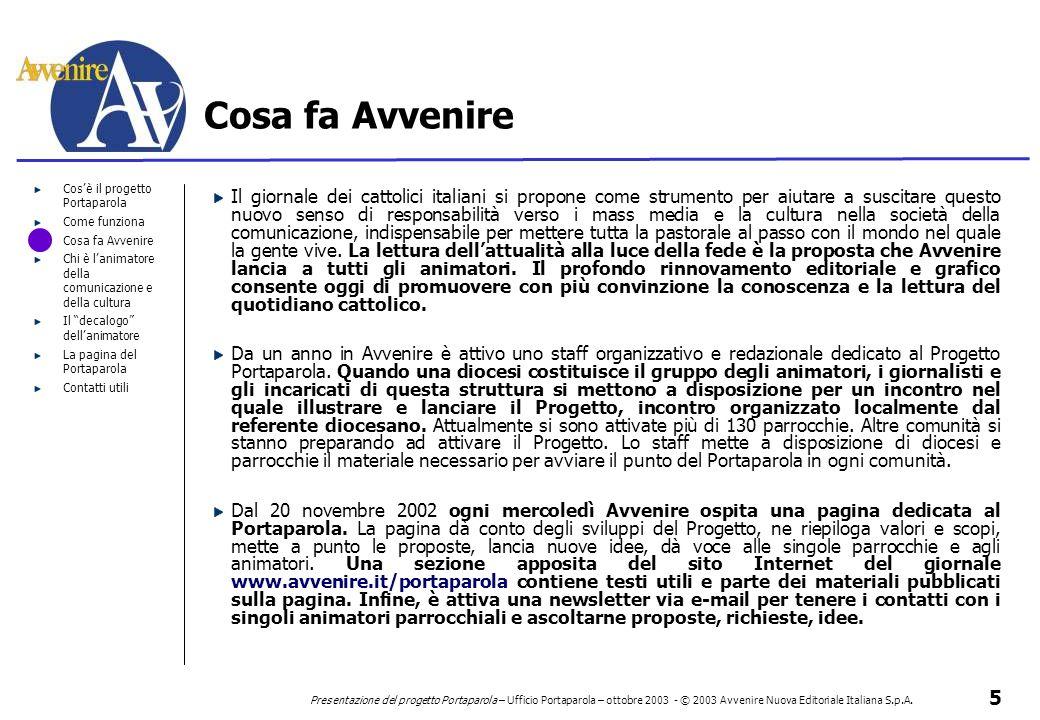 5 Presentazione del progetto Portaparola – Ufficio Portaparola – ottobre 2003 - © 2003 Avvenire Nuova Editoriale Italiana S.p.A. Cos'è il progetto Por