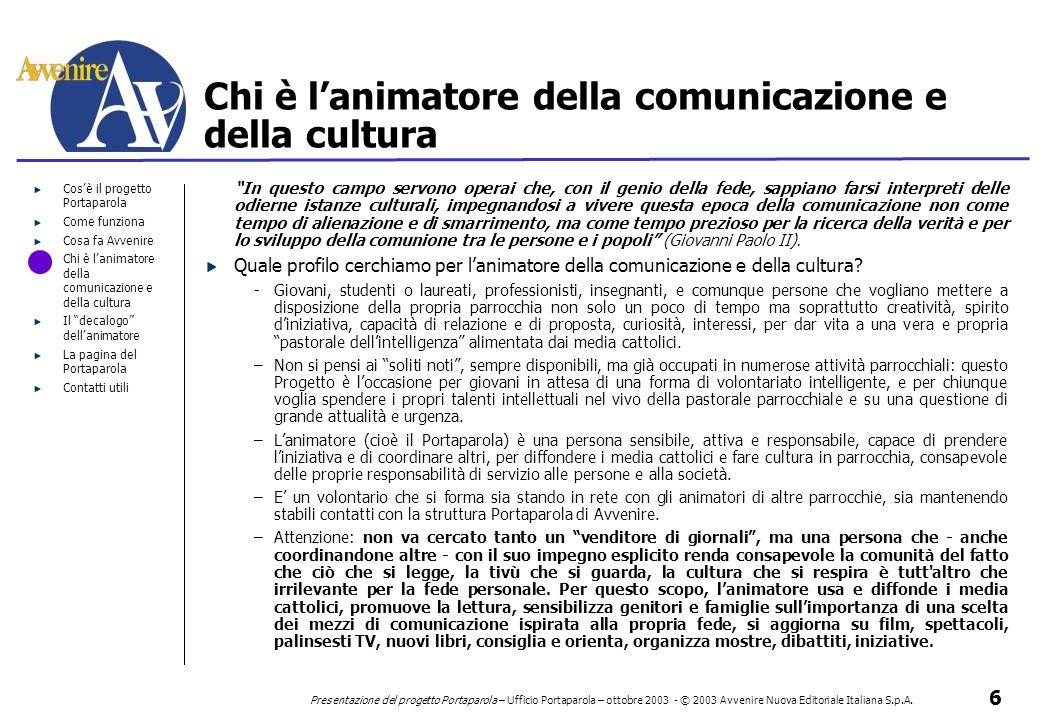 6 Presentazione del progetto Portaparola – Ufficio Portaparola – ottobre 2003 - © 2003 Avvenire Nuova Editoriale Italiana S.p.A. Cos'è il progetto Por
