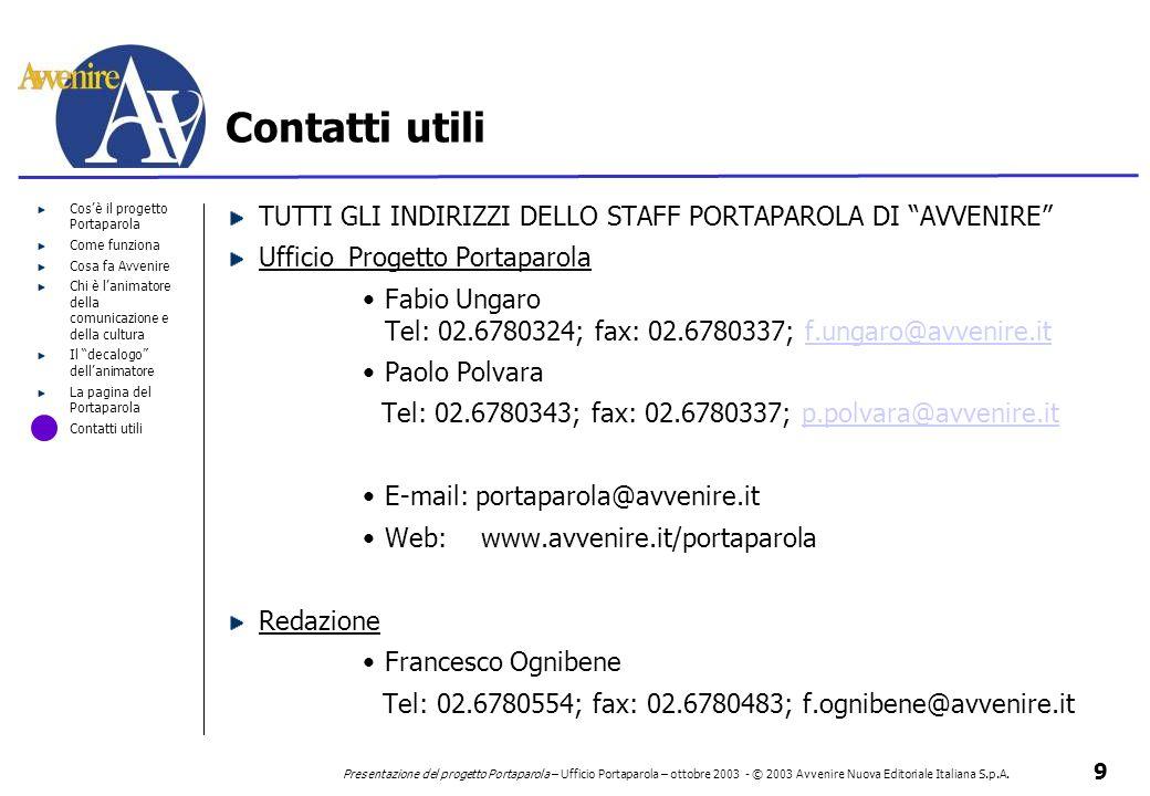 9 Presentazione del progetto Portaparola – Ufficio Portaparola – ottobre 2003 - © 2003 Avvenire Nuova Editoriale Italiana S.p.A. Cos'è il progetto Por