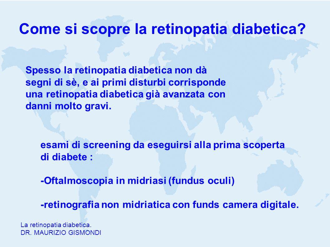 Come si scopre la retinopatia diabetica? La retinopatia diabetica. DR. MAURIZIO GISMONDI Spesso la retinopatia diabetica non dà segni di sè, e ai prim