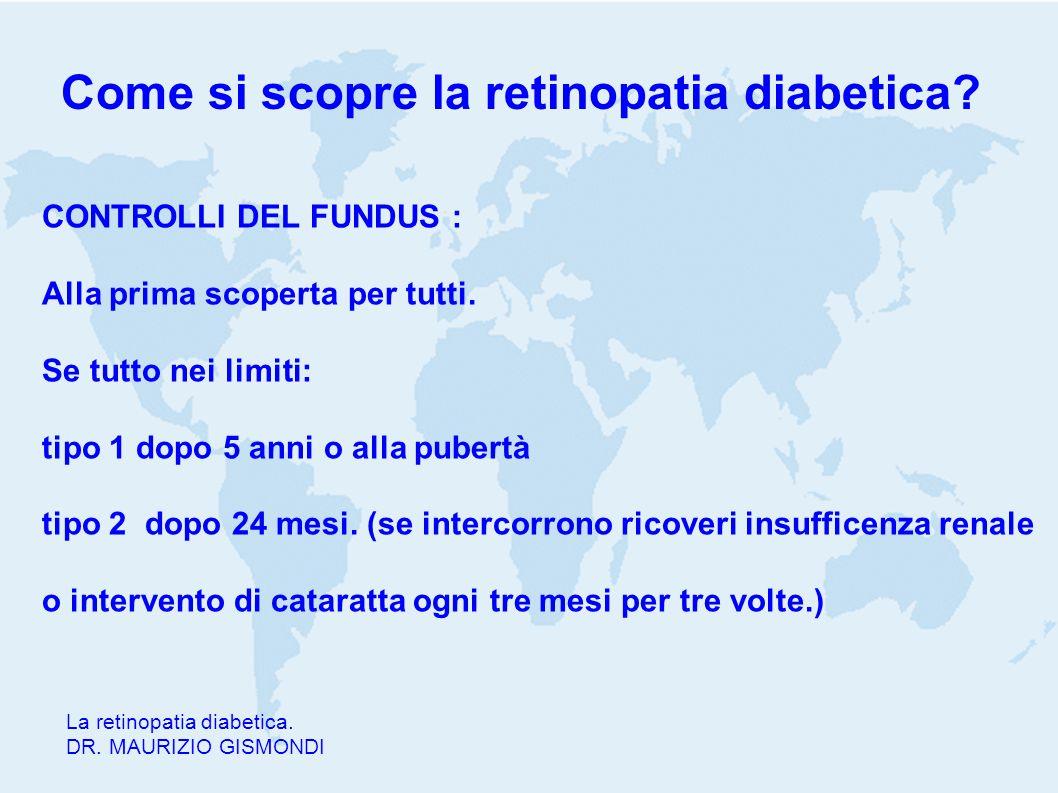 Come si scopre la retinopatia diabetica? La retinopatia diabetica. DR. MAURIZIO GISMONDI CONTROLLI DEL FUNDUS : Alla prima scoperta per tutti. Se tutt