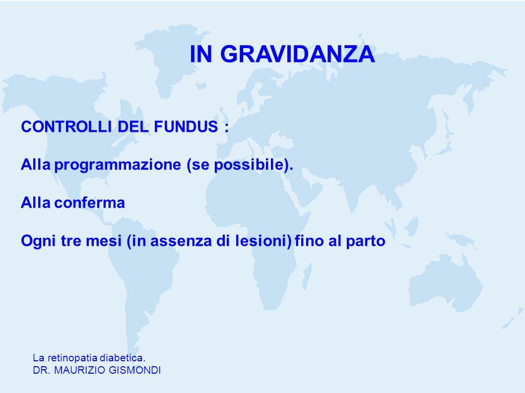 La retinopatia diabetica. DR. MAURIZIO GISMONDI CONTROLLI DEL FUNDUS : Alla programmazione (se possibile). Alla conferma Ogni tre mesi (in assenza di