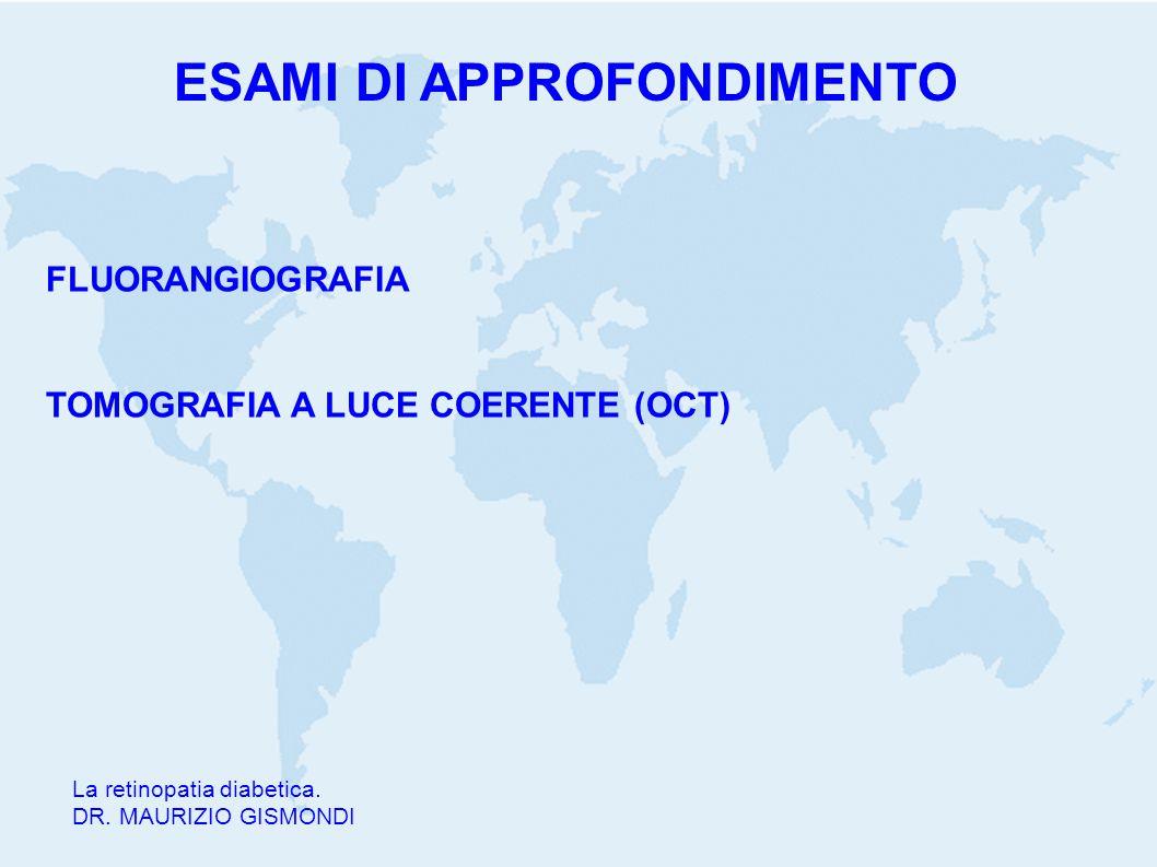 La retinopatia diabetica. DR. MAURIZIO GISMONDI FLUORANGIOGRAFIA TOMOGRAFIA A LUCE COERENTE (OCT) ESAMI DI APPROFONDIMENTO