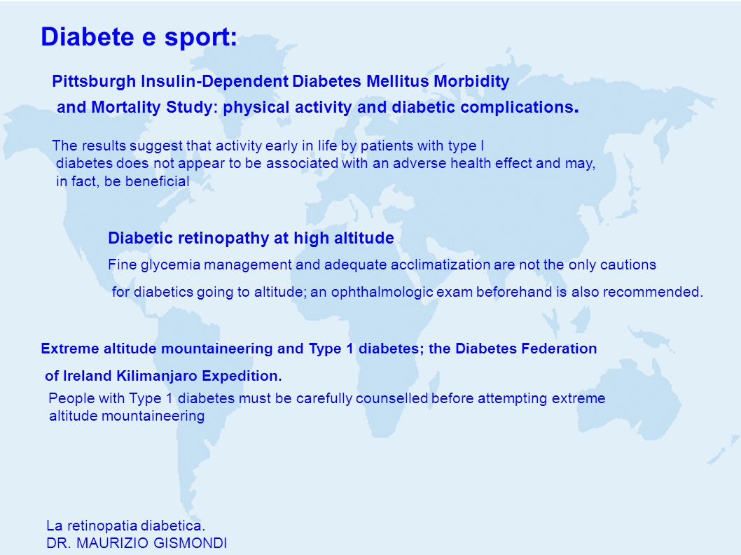 La retinopatia diabetica. DR. MAURIZIO GISMONDI Diabete e sport: Pittsburgh Insulin-Dependent Diabetes Mellitus Morbidity and Mortality Study: physica