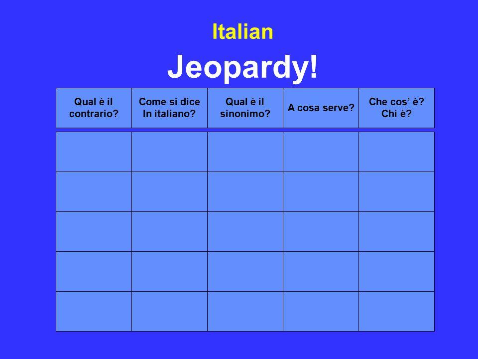 Qual è il contrario.Come si dice In italiano. Qual è il sinonimo.