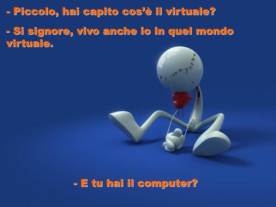 - Virtuale è un posto che noi immaginiamo, qualcosa che non possiamo toccare, raggiungere.