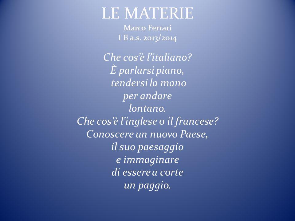LE MATERIE Marco Ferrari I B a.s.2013/2014 Che cos'è l'italiano.