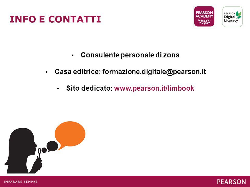  Consulente personale di zona  Casa editrice: formazione.digitale@pearson.it  Sito dedicato: www.pearson.it/limbook INFO E CONTATTI