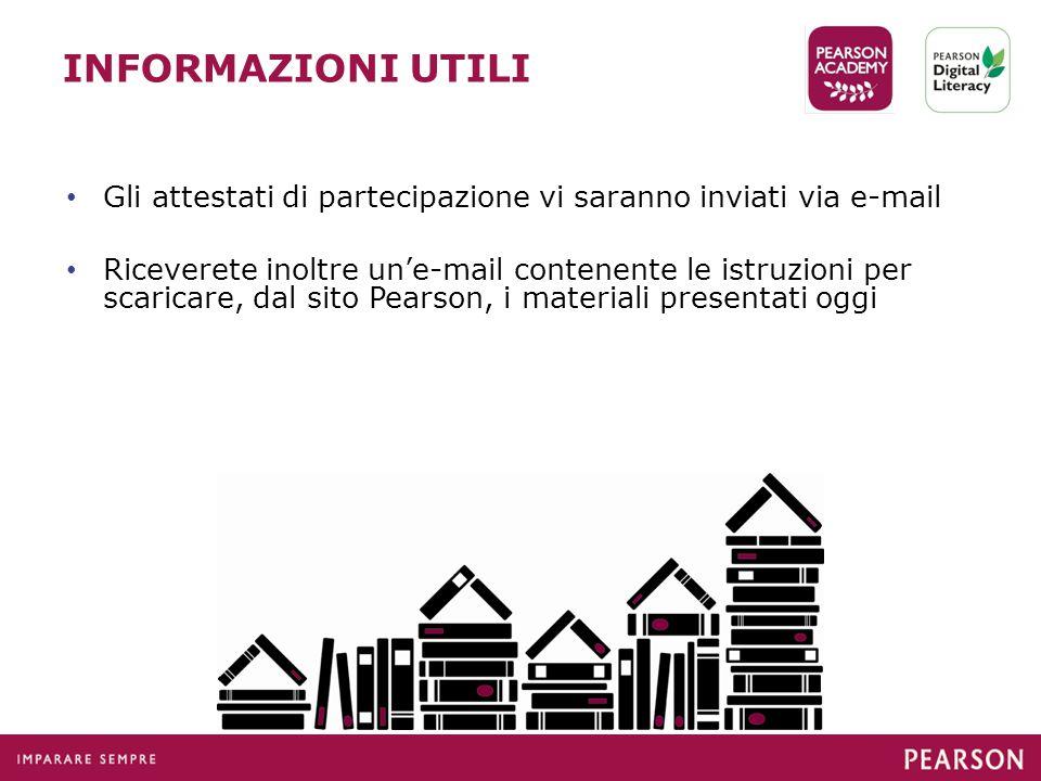 INFORMAZIONI UTILI Gli attestati di partecipazione vi saranno inviati via e-mail Riceverete inoltre un'e-mail contenente le istruzioni per scaricare, dal sito Pearson, i materiali presentati oggi