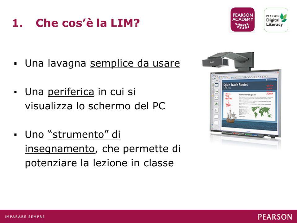 """1.Che cos'è la LIM?  Una lavagna semplice da usare  Una periferica in cui si visualizza lo schermo del PC  Uno """"strumento"""" di insegnamento, che per"""