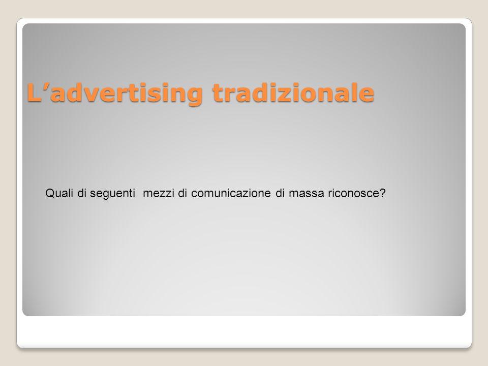 L'advertising tradizionale Quali di seguenti mezzi di comunicazione di massa riconosce