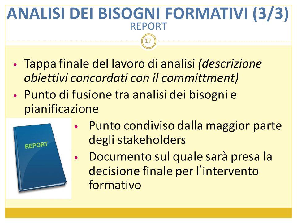 17 Tappa finale del lavoro di analisi (descrizione obiettivi concordati con il committment) Punto di fusione tra analisi dei bisogni e pianificazione