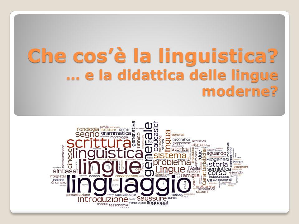 Che cos'è la linguistica? … e la didattica delle lingue moderne?