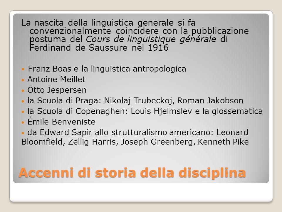 Accenni di storia della disciplina La nascita della linguistica generale si fa convenzionalmente coincidere con la pubblicazione postuma del Cours de