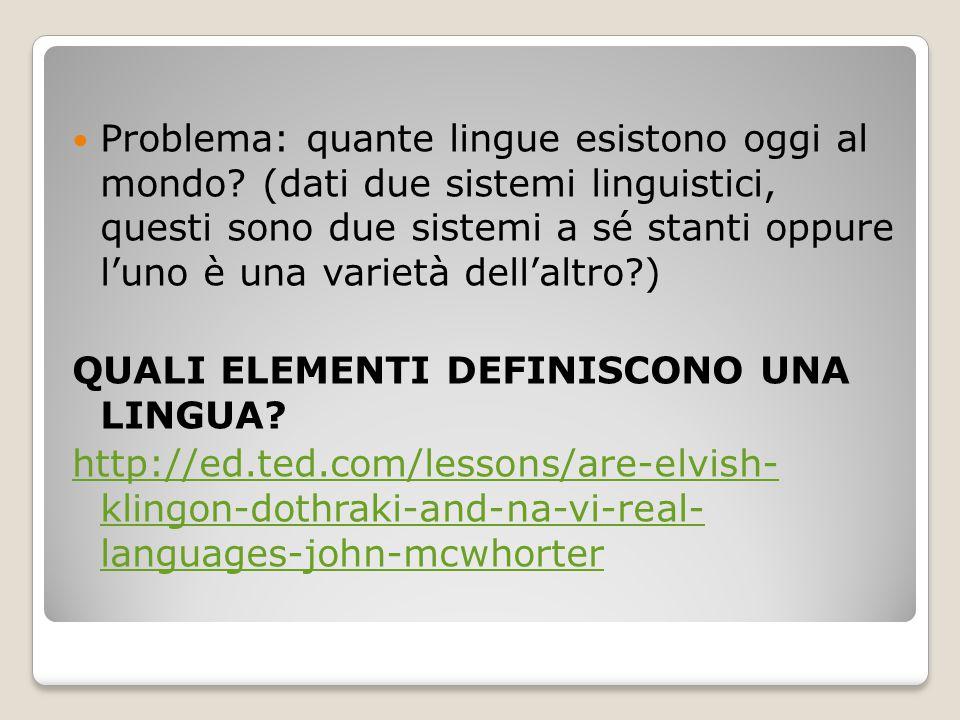 Problema: quante lingue esistono oggi al mondo? (dati due sistemi linguistici, questi sono due sistemi a sé stanti oppure l'uno è una varietà dell'alt