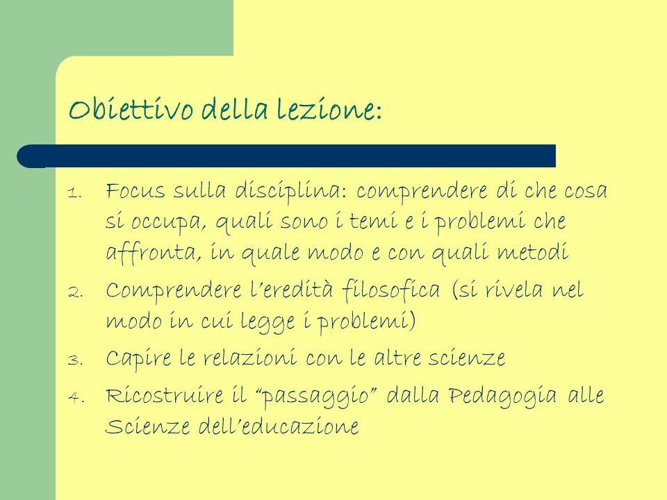 Obiettivo della lezione: 1. Focus sulla disciplina: comprendere di che cosa si occupa, quali sono i temi e i problemi che affronta, in quale modo e co