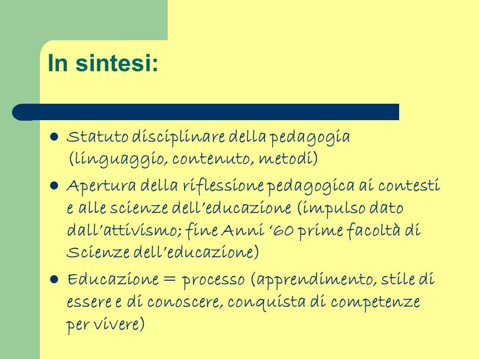 In sintesi: Statuto disciplinare della pedagogia (linguaggio, contenuto, metodi) Apertura della riflessione pedagogica ai contesti e alle scienze dell