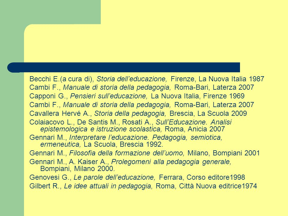 Becchi E.(a cura di), Storia dell'educazione, Firenze, La Nuova Italia 1987 Cambi F., Manuale di storia della pedagogia, Roma-Bari, Laterza 2007 Cappo