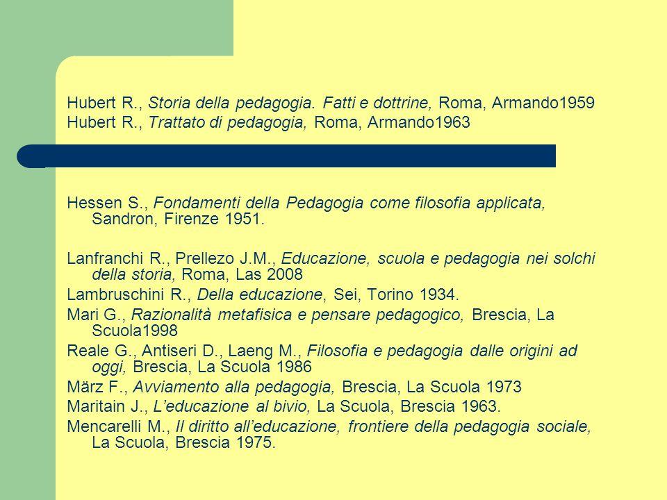 Hubert R., Storia della pedagogia. Fatti e dottrine, Roma, Armando1959 Hubert R., Trattato di pedagogia, Roma, Armando1963 Hessen S., Fondamenti della