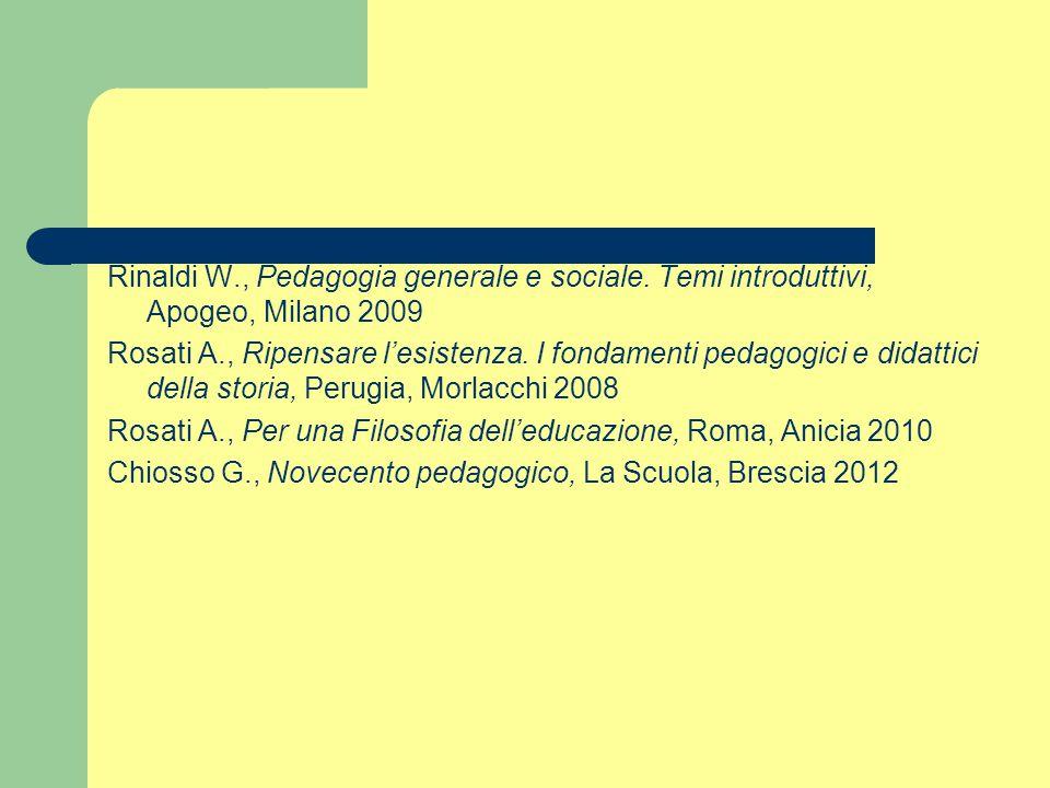 Rinaldi W., Pedagogia generale e sociale. Temi introduttivi, Apogeo, Milano 2009 Rosati A., Ripensare l'esistenza. I fondamenti pedagogici e didattici