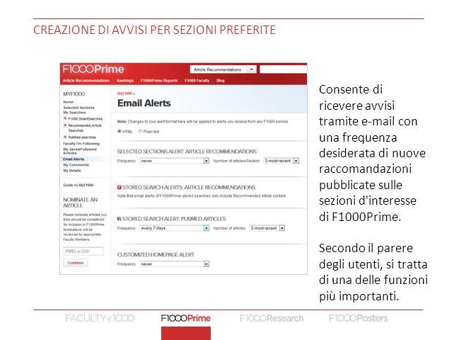 CREAZIONE DI AVVISI PER SEZIONI PREFERITE Consente di ricevere avvisi tramite e-mail con una frequenza desiderata di nuove raccomandazioni pubblicate sulle sezioni d interesse di F1000Prime.