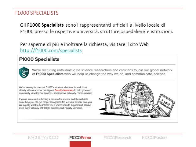 F1000 SPECIALISTS Gli F1000 Specialists sono i rappresentanti ufficiali a livello locale di F1000 presso le rispettive università, strutture ospedaliere e istituzioni.