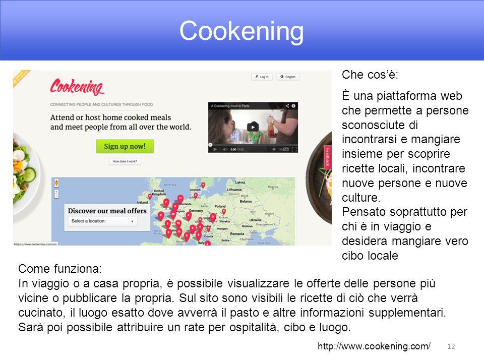 Cookening 12 Che cos'è: È una piattaforma web che permette a persone sconosciute di incontrarsi e mangiare insieme per scoprire ricette locali, incontrare nuove persone e nuove culture.