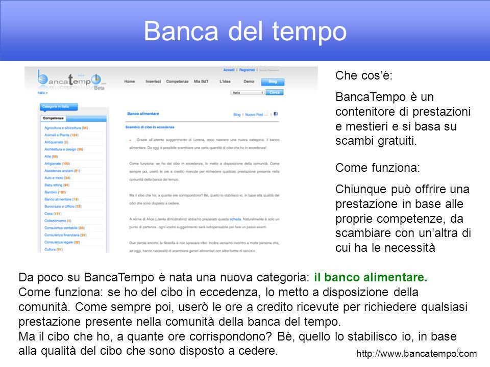Banca del tempo 6 Che cos'è: BancaTempo è un contenitore di prestazioni e mestieri e si basa su scambi gratuiti.