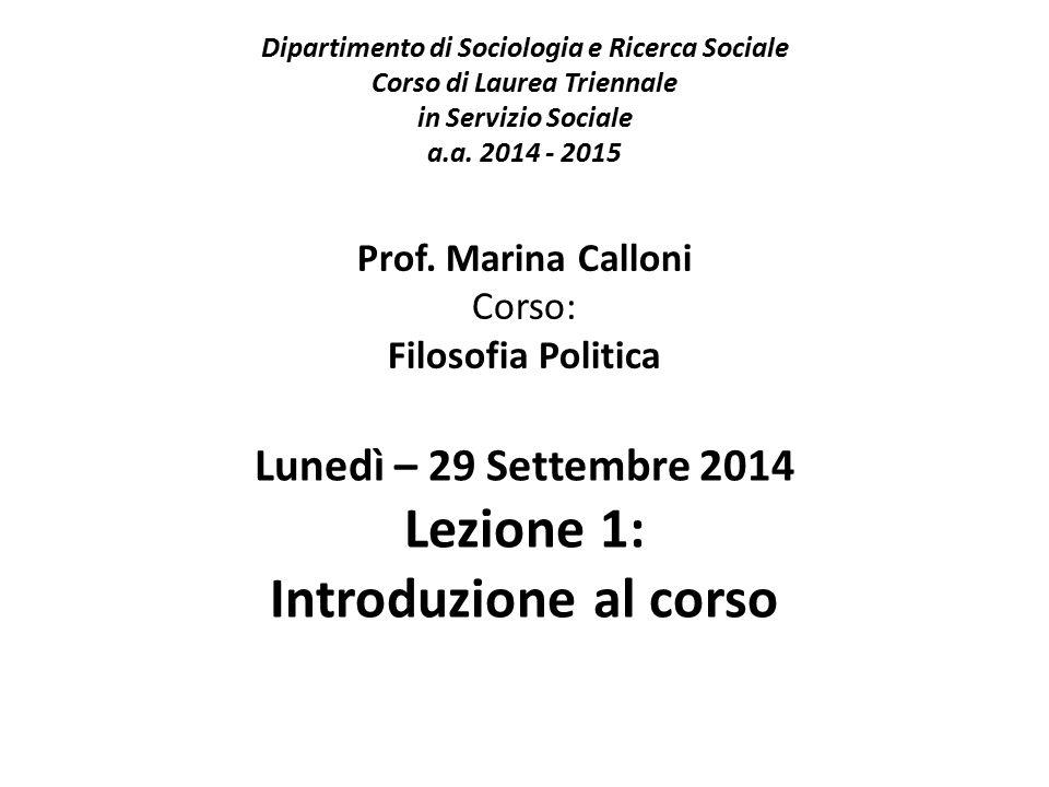 Dipartimento di Sociologia e Ricerca Sociale Corso di Laurea Triennale in Servizio Sociale a.a. 2014 - 2015 Prof. Marina Calloni Corso: Filosofia Poli