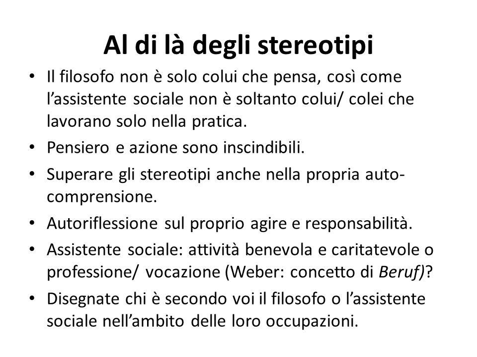 Al di là degli stereotipi Il filosofo non è solo colui che pensa, così come l'assistente sociale non è soltanto colui/ colei che lavorano solo nella p