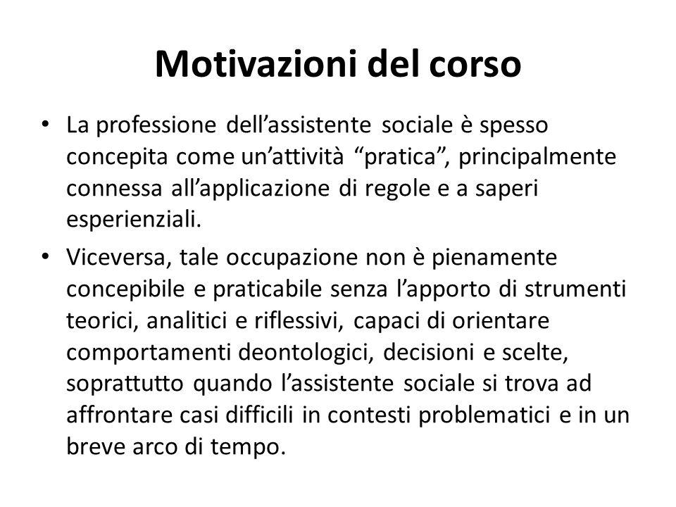 """Motivazioni del corso La professione dell'assistente sociale è spesso concepita come un'attività """"pratica"""", principalmente connessa all'applicazione d"""