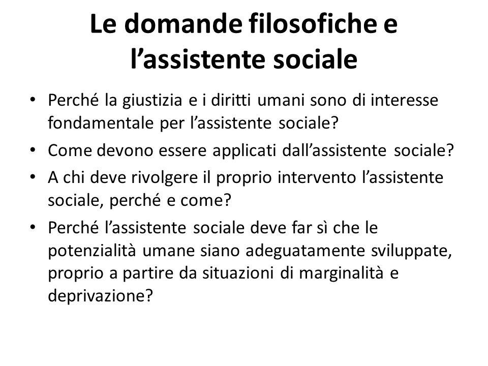 Le domande filosofiche e l'assistente sociale Perché la giustizia e i diritti umani sono di interesse fondamentale per l'assistente sociale? Come devo