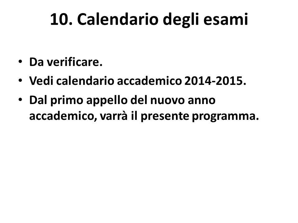 10. Calendario degli esami Da verificare. Vedi calendario accademico 2014-2015. Dal primo appello del nuovo anno accademico, varrà il presente program