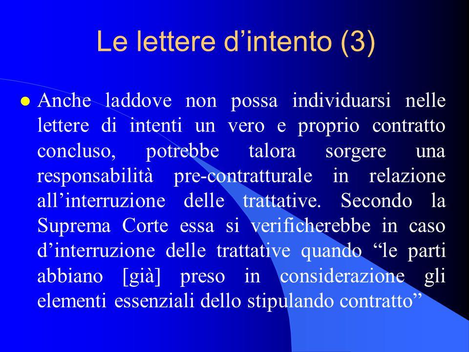 Le lettere d'intento (3) l Anche laddove non possa individuarsi nelle lettere di intenti un vero e proprio contratto concluso, potrebbe talora sorgere una responsabilità pre-contratturale in relazione all'interruzione delle trattative.