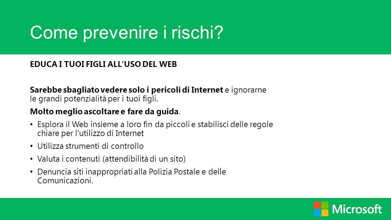Come prevenire i rischi? EDUCA I TUOI FIGLI ALL'USO DEL WEB Sarebbe sbagliato vedere solo i pericoli di Internet e ignorarne le grandi potenzialità pe