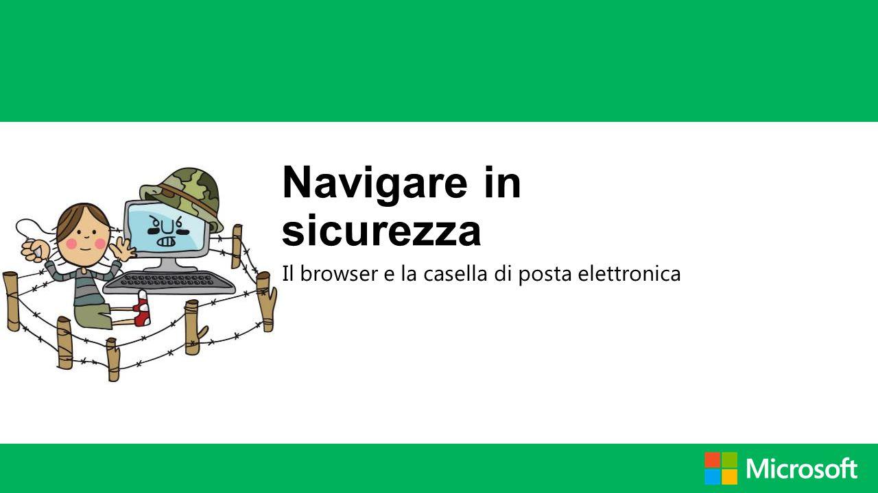 Il browser e la casella di posta elettronica Navigare in sicurezza