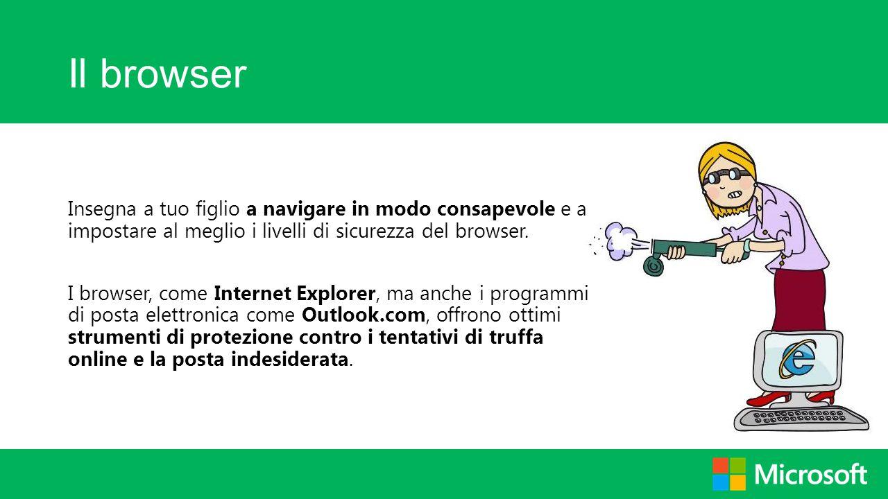 Il browser Insegna a tuo figlio a navigare in modo consapevole e a impostare al meglio i livelli di sicurezza del browser. I browser, come Internet Ex