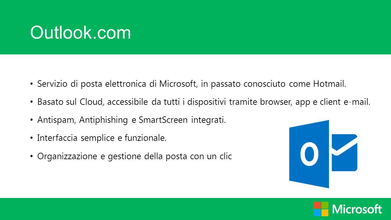 Outlook.com Servizio di posta elettronica di Microsoft, in passato conosciuto come Hotmail. Basato sul Cloud, accessibile da tutti i dispositivi trami