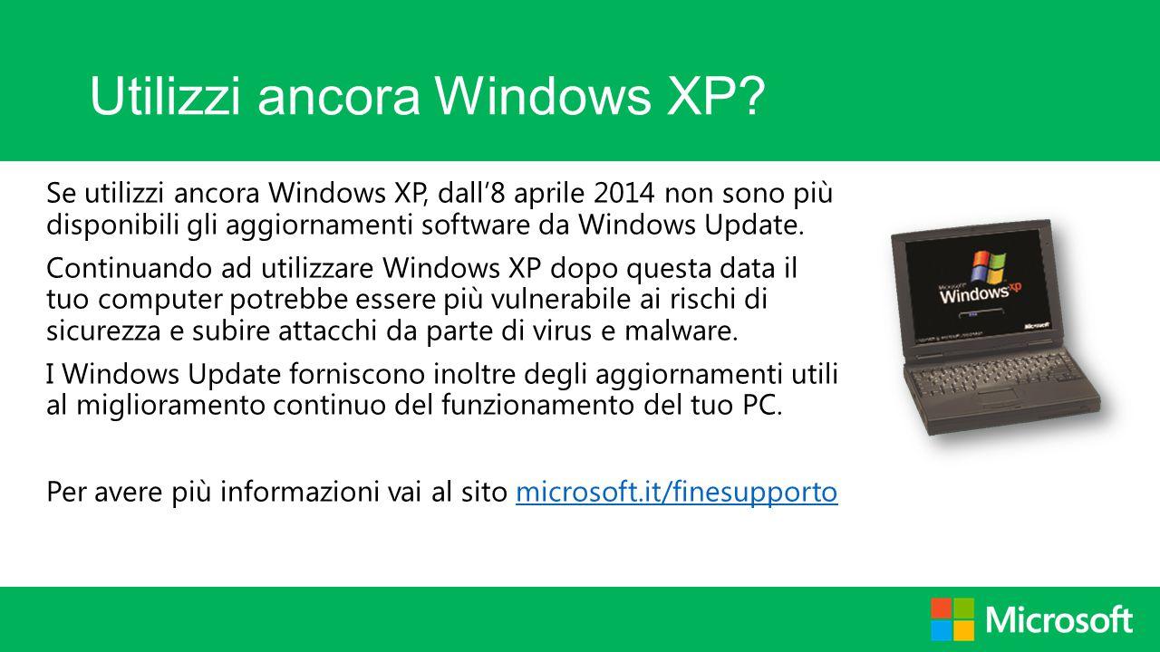 Utilizzi ancora Windows XP? Se utilizzi ancora Windows XP, dall'8 aprile 2014 non sono più disponibili gli aggiornamenti software da Windows Update. C