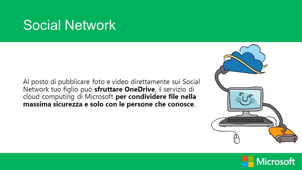 Social Network Al posto di pubblicare foto e video direttamente sui Social Network tuo figlio può sfruttare OneDrive, il servizio di cloud computing d